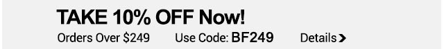 Use Code: BF249 10% off orders over $249